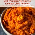 Sweet Potato Mash with pumpkin pie spice and chile powder in ceramic serving dish.