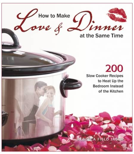 How to Make Love and Dinner at the Same Time Cookbook