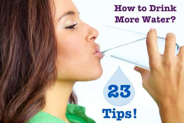 How to Drink More Water: 23 Ways to Get More Water Especially for Weight Watchers and Anyone Wanting to Lose Weight