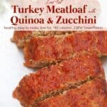 Slices of turkey meatloaf made with quinoa and zucchini on white serving platter