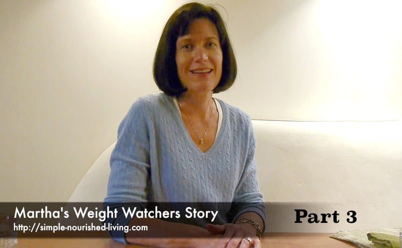 Martha McKinnon from Simple Nourished Living Shares Her Weight Watchers Story: Part 3