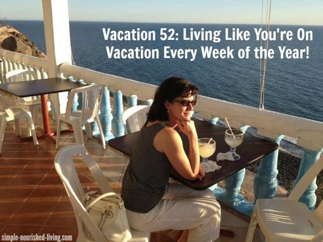 My Vacation 52 Project: Living Like You're on Vacation Every Week of the Year