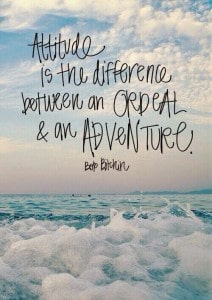 Attitude is the Difference Between an Ordeal and an Adventure