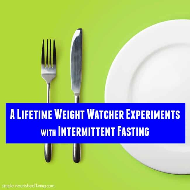 Lifetime Weight Watcher Experiments with Intermittent Fasting