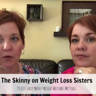 skinny on weight loss sisters weekly weight watchers meeting followup