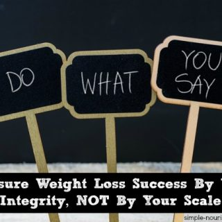 Measure Weight Loss Success By Your Integrity, NOT by Your Scale