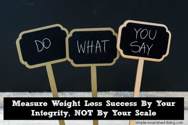 Measure Weight Loss Success By Your Integrity Not By Your Scale