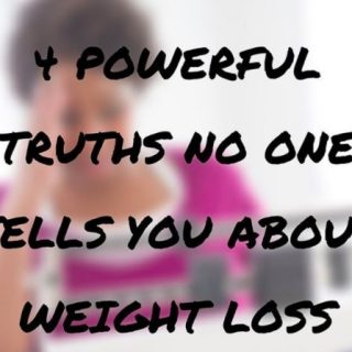 4 Powerful Truths No One Tells You About Weight Loss